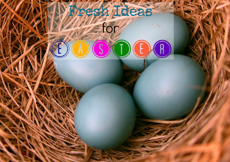 Fresh Ideas for Easter