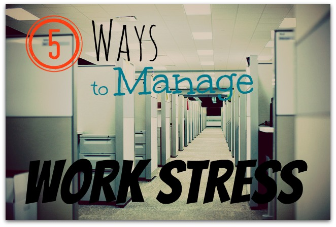 5 Ways to Manage Work Stress