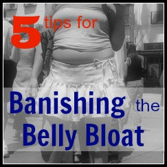 5 Tips for Banishing the Belly Bloat