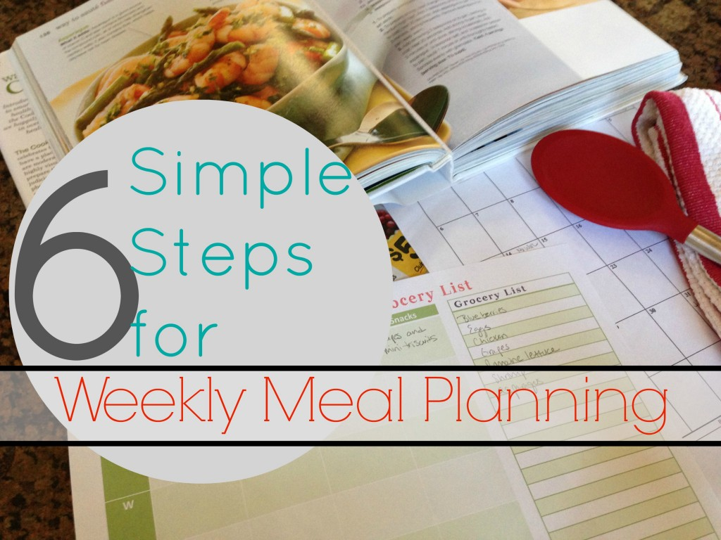 6 Simple Steps for Weekly Meal Planning