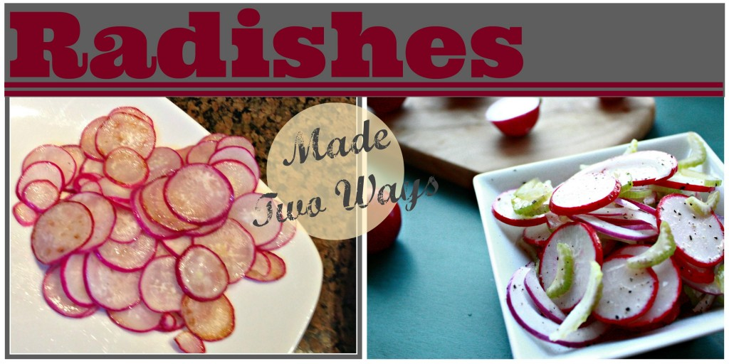 Radishes - Made Two Ways