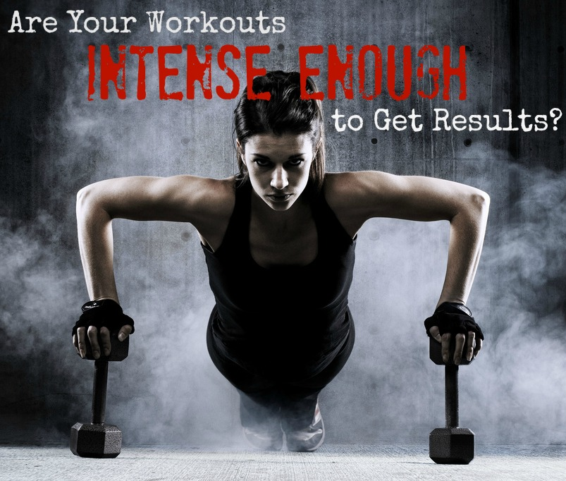 Are Your Workouts Intense Enough to Get Results